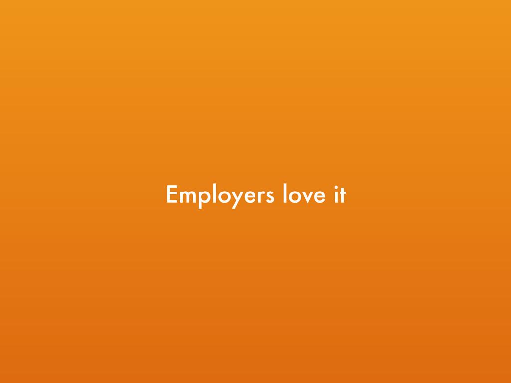 Employers love it
