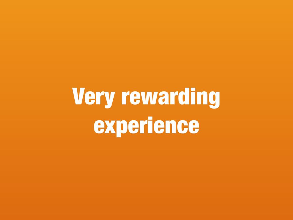Very rewarding experience