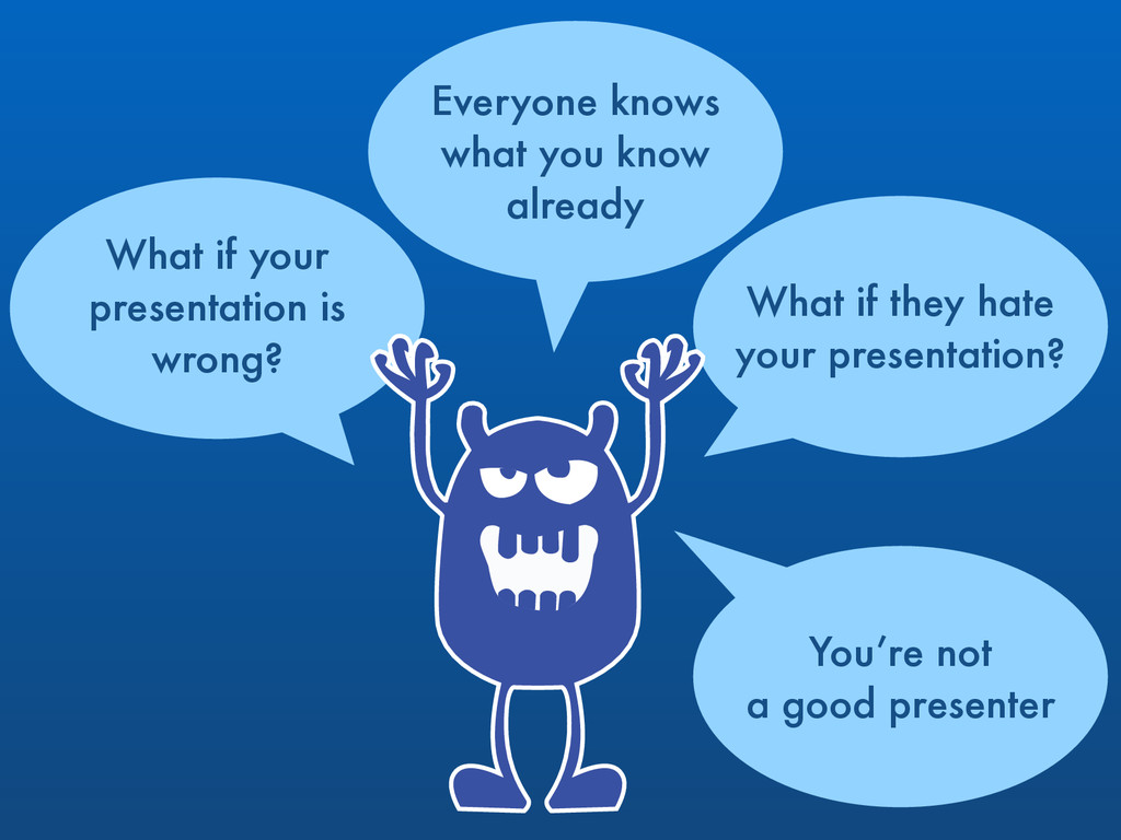 What if your presentation is  wrong? Everyone...