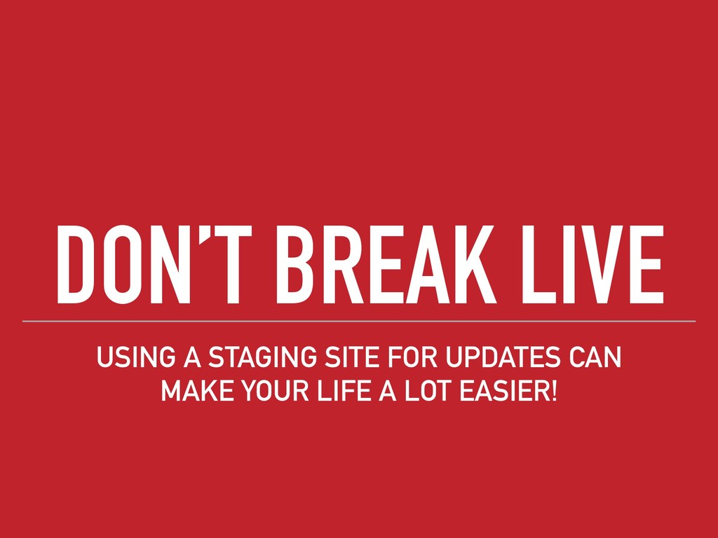 DON'T BREAK LIVE USING A STAGING SITE FOR UPDAT...