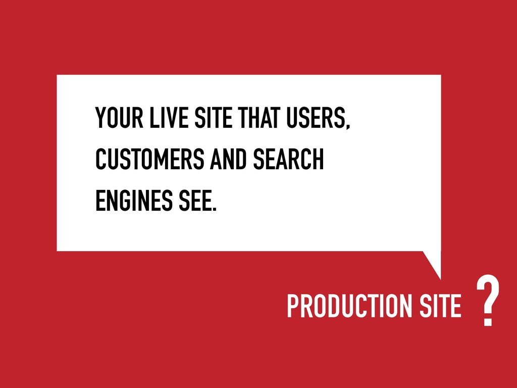 PRODUCTION SITE YOUR LIVE SITE THAT USERS, CUST...