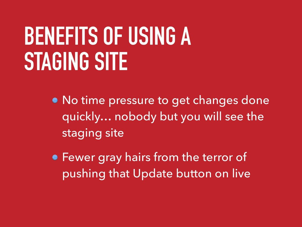 BENEFITS OF USING A STAGING SITE No time pressu...