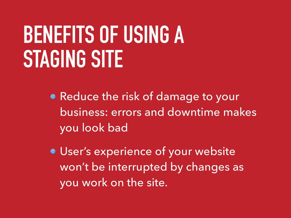 BENEFITS OF USING A STAGING SITE Reduce the ris...