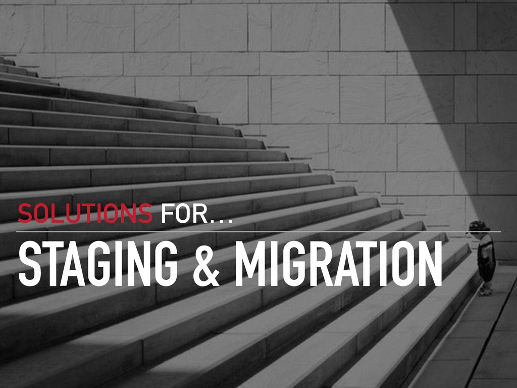 STAGING & MIGRATION SOLUTIONS FOR…