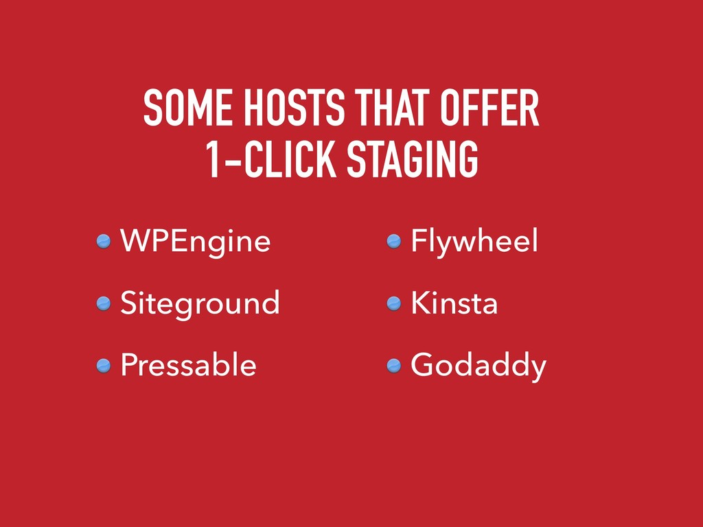 SOME HOSTS THAT OFFER 1-CLICK STAGING WPEngine...