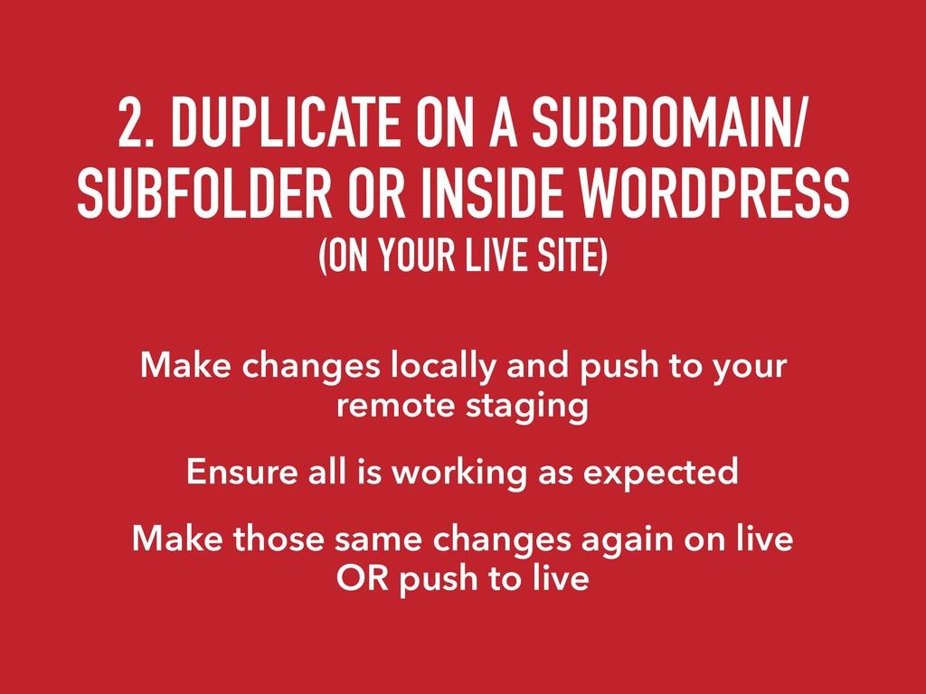 2. DUPLICATE ON A SUBDOMAIN/ SUBFOLDER OR INSID...