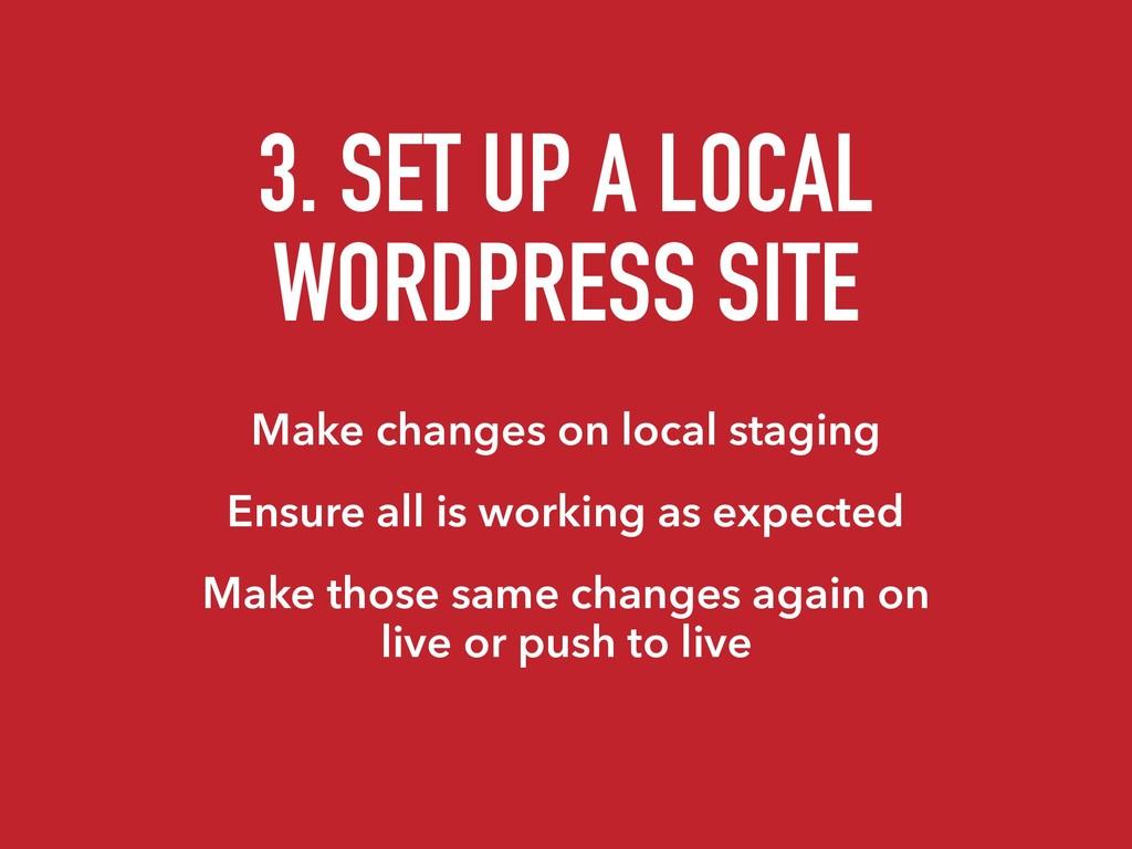 3. SET UP A LOCAL WORDPRESS SITE Make changes o...