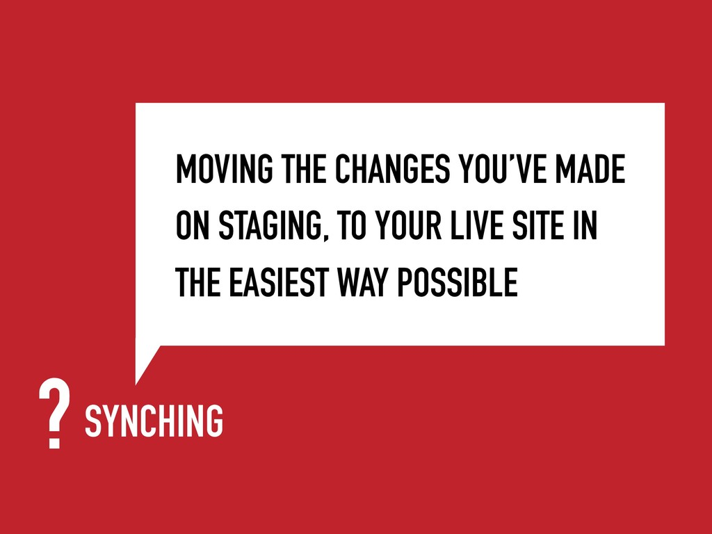 SYNCHING MOVING THE CHANGES YOU'VE MADE ON STAG...