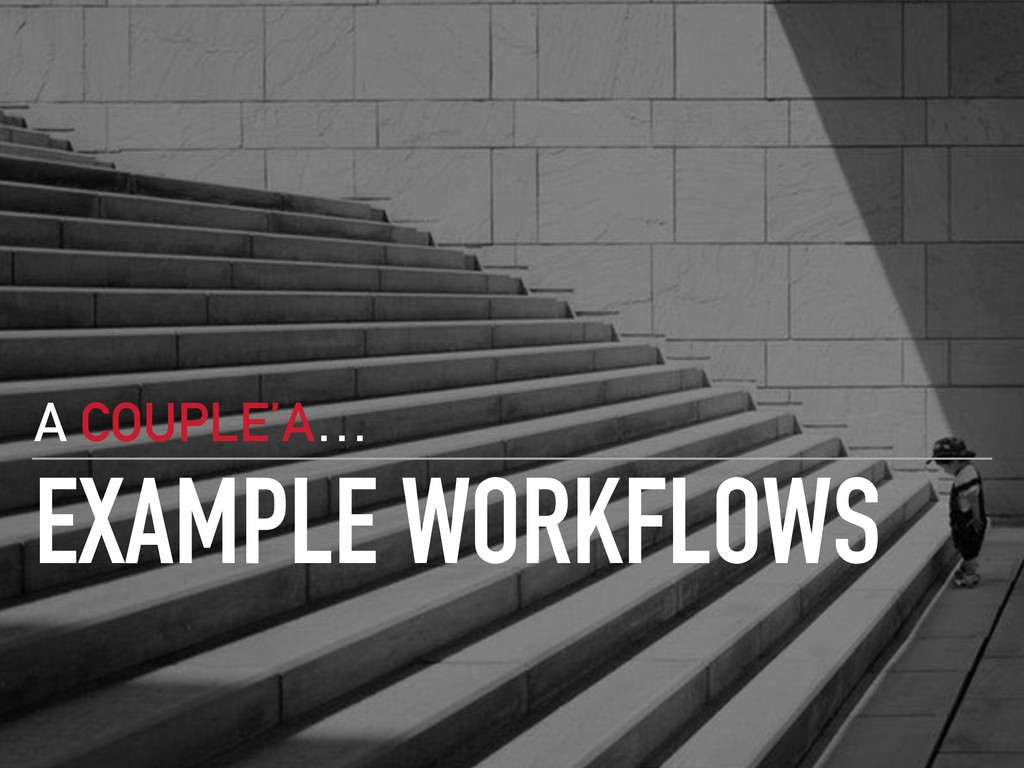 EXAMPLE WORKFLOWS A COUPLE'A…