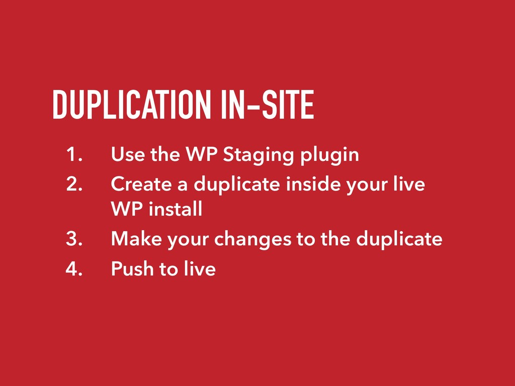 DUPLICATION IN-SITE 1. Use the WP Staging plugi...