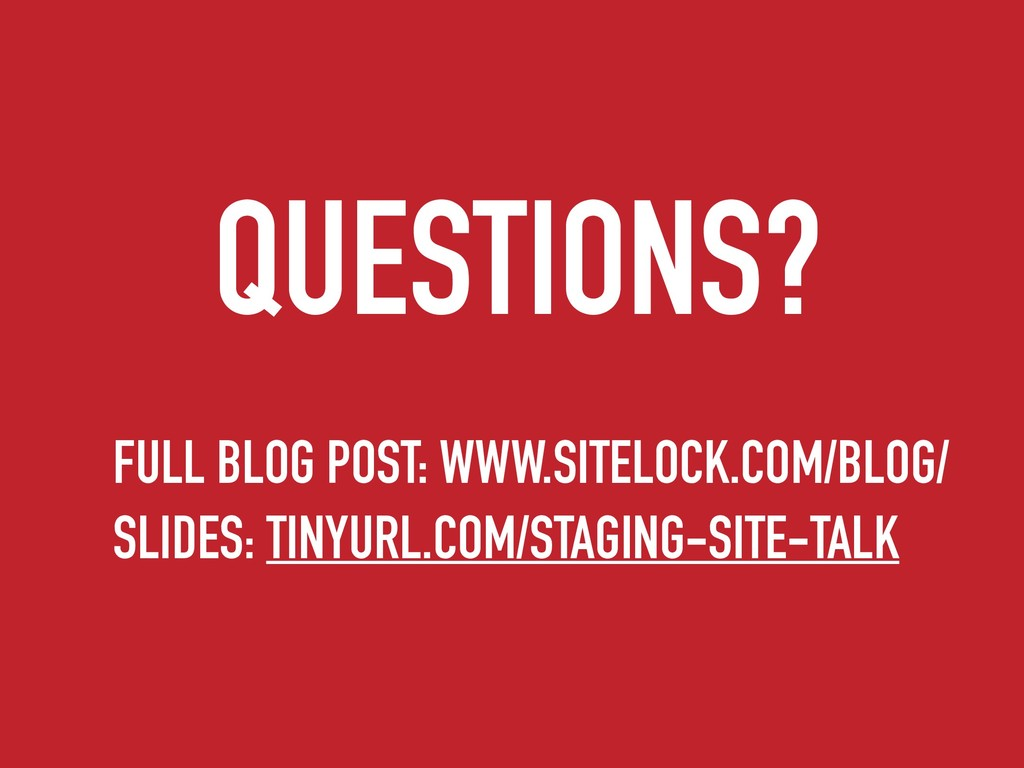 QUESTIONS? SLIDES: TINYURL.COM/STAGING-SITE-TAL...