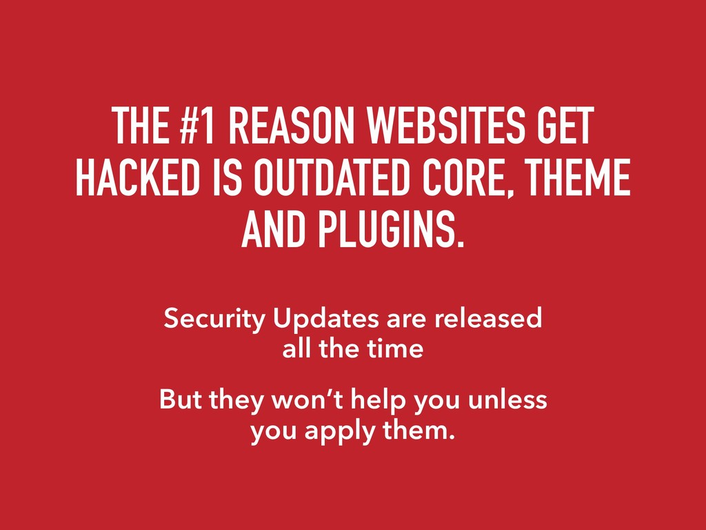 THE #1 REASON WEBSITES GET HACKED IS OUTDATED C...