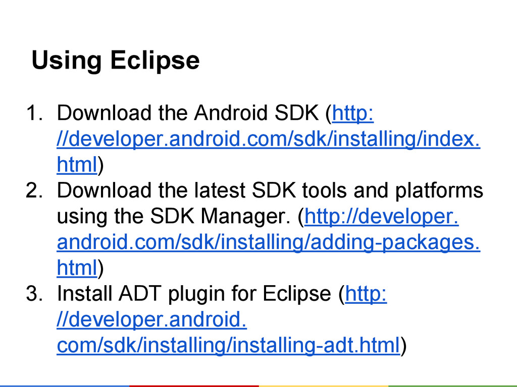 Using Eclipse 1. Download the Android SDK (http...