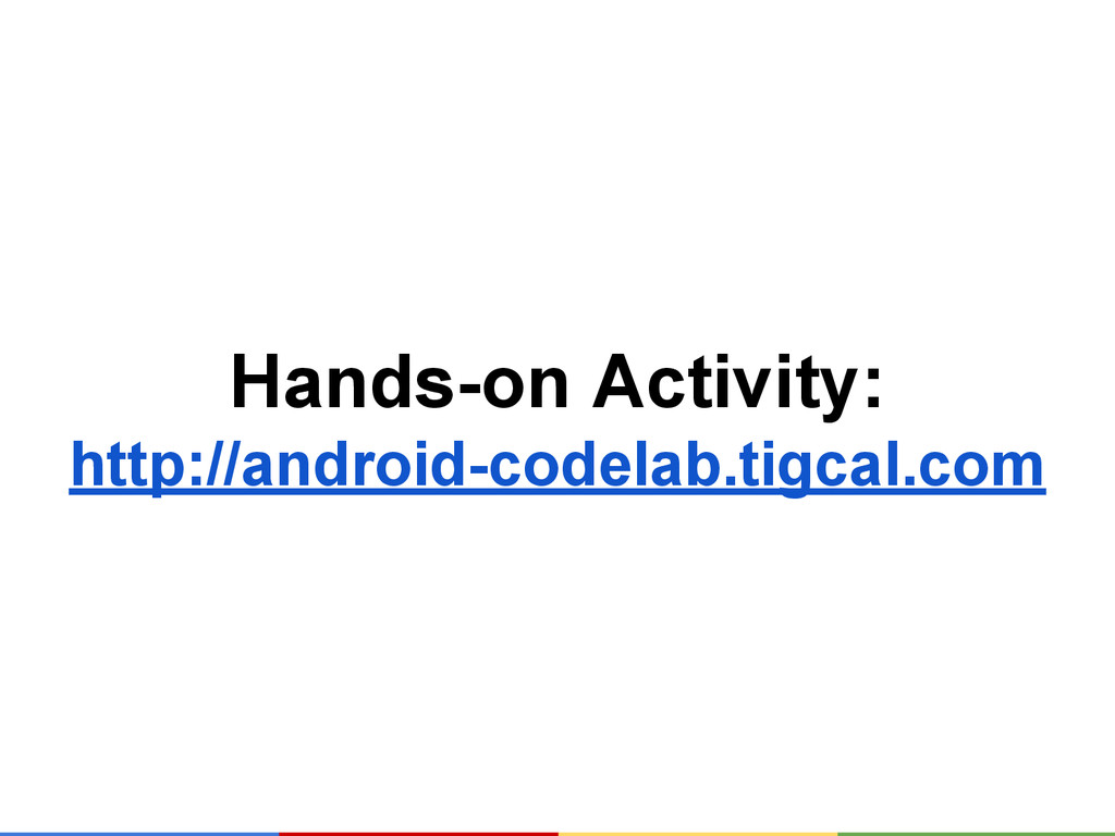 Hands-on Activity: http://android-codelab.tigca...