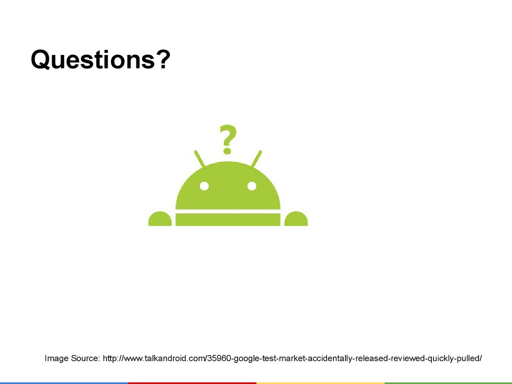 Questions? Image Source: http://www.talkandroid...