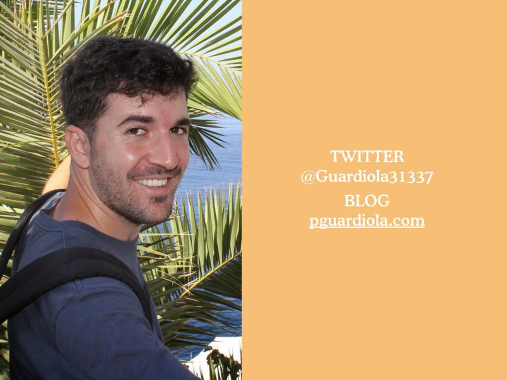 TWITTER @Guardiola31337 BLOG pguardiola.com