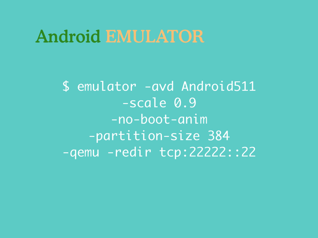 $ emulator -avd Android511 -scale 0.9 -no-boot-...