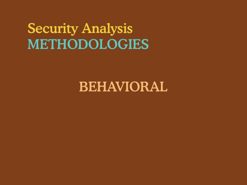 Security Analysis METHODOLOGIES BEHAVIORAL