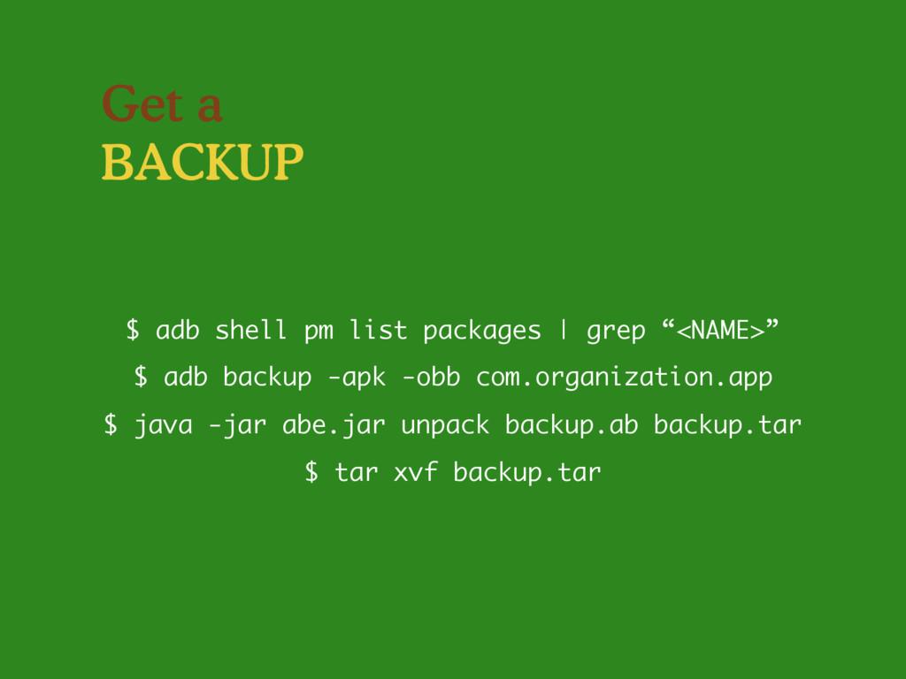 Get a BACKUP $ java -jar abe.jar unpack backup....