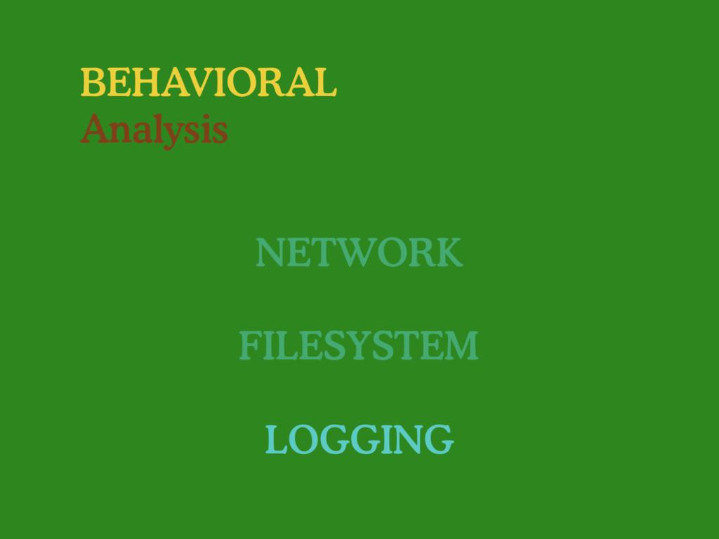 BEHAVIORAL Analysis NETWORK FILESYSTEM LOGGING