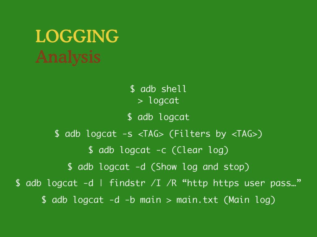 LOGGING Analysis $ adb logcat -s <TAG> (Filters...