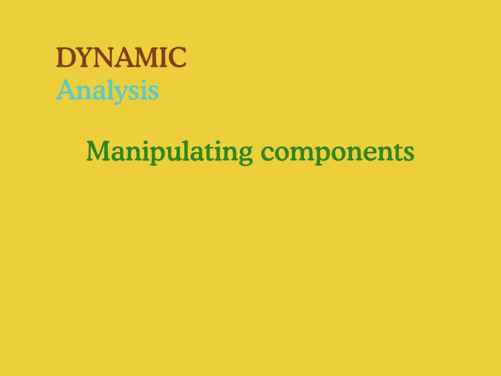 DYNAMIC Analysis Manipulating components