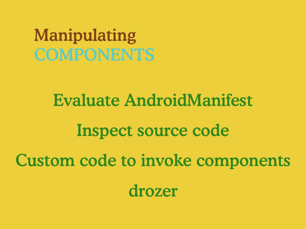 Manipulating COMPONENTS Evaluate AndroidManifes...
