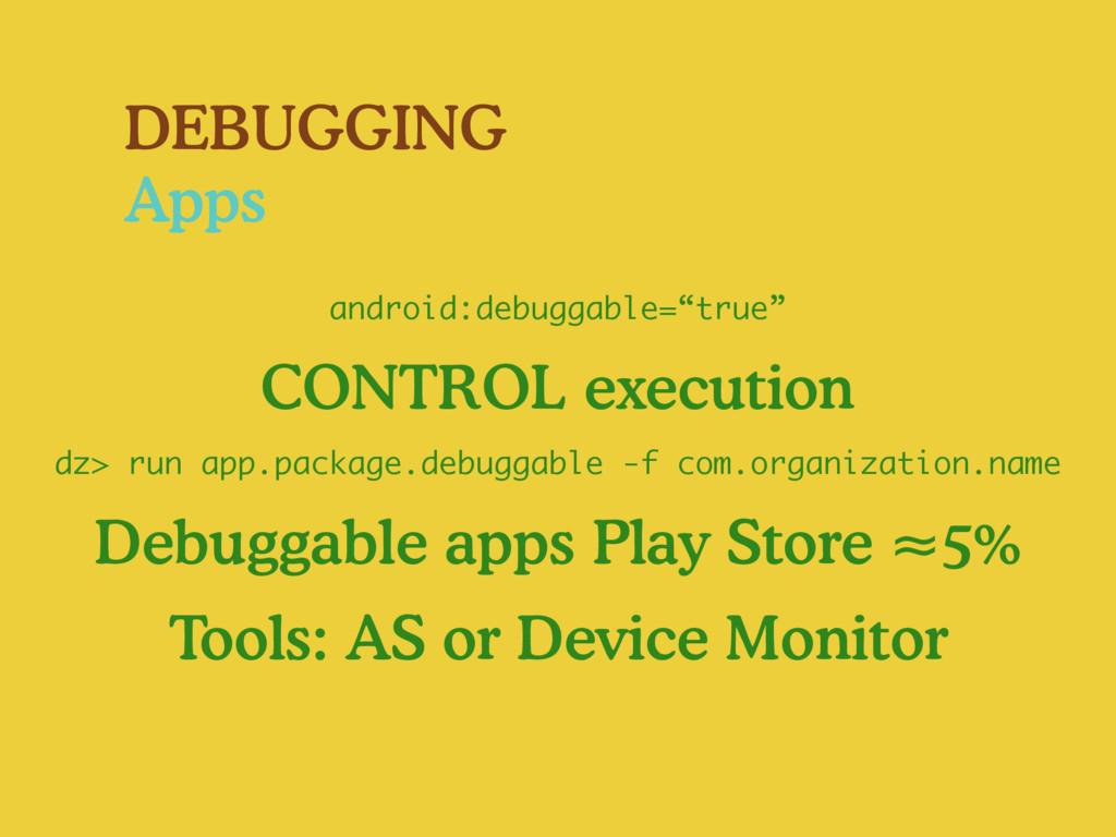 DEBUGGING Apps CONTROL execution Debuggable app...