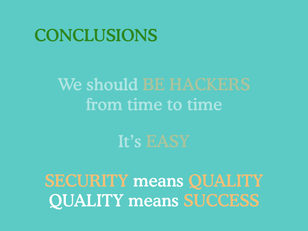 CONCLUSIONS It's EASY SECURITY means QUALITY QU...