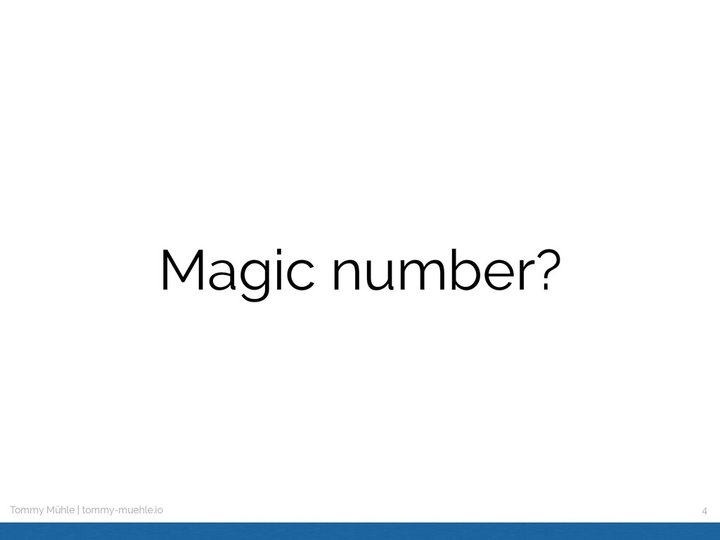 Tommy Mühle | tommy-muehle.io Magic number? 4