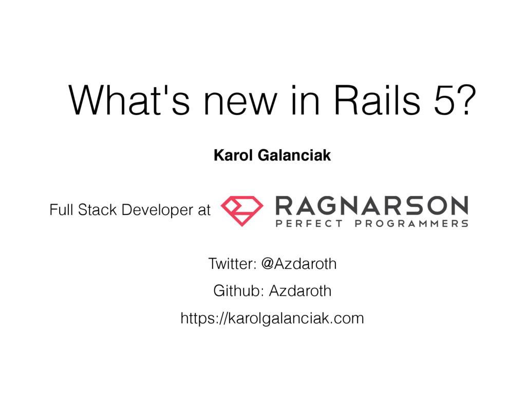 What's new in Rails 5? Karol Galanciak Full Sta...