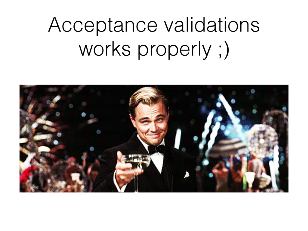 Acceptance validations works properly ;)