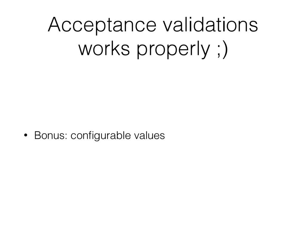 Acceptance validations works properly ;) • Bonu...