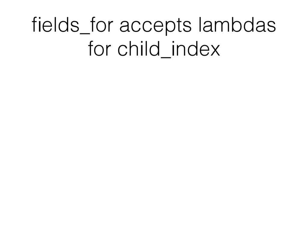 fields_for accepts lambdas for child_index