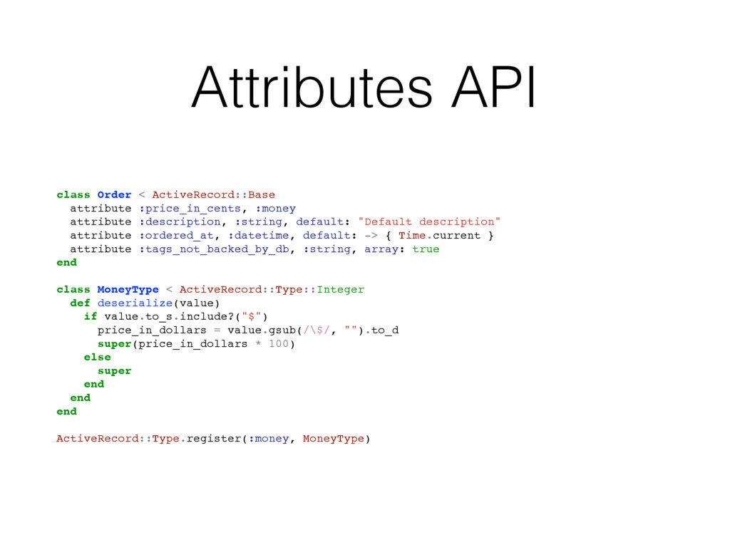 Attributes API class Order < ActiveRecord::Base...