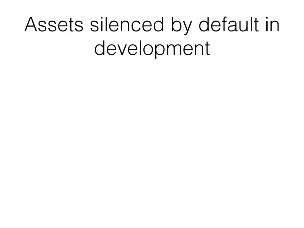Assets silenced by default in development