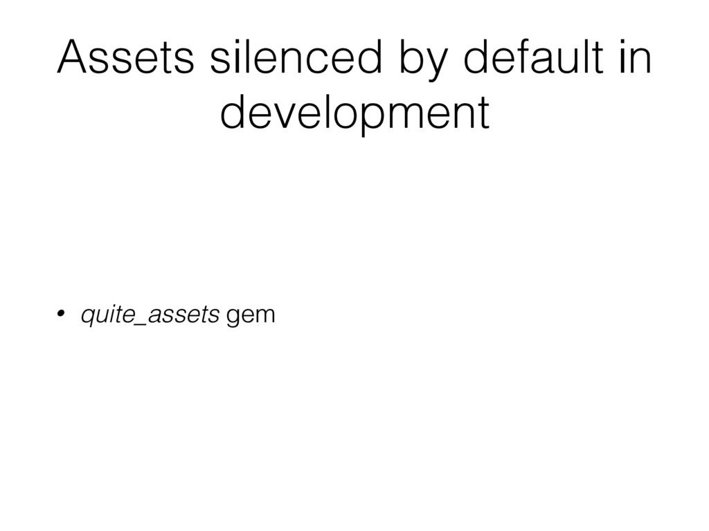Assets silenced by default in development • qui...