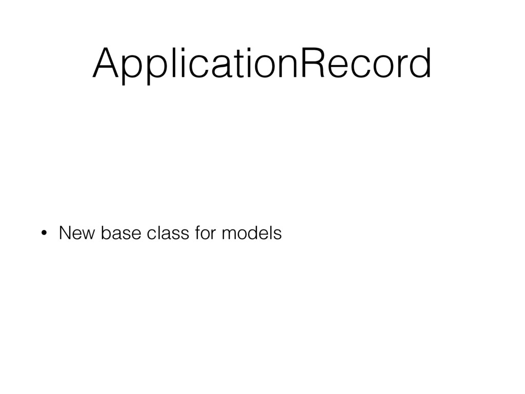 ApplicationRecord • New base class for models