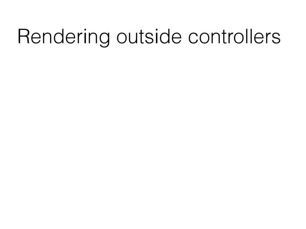 Rendering outside controllers