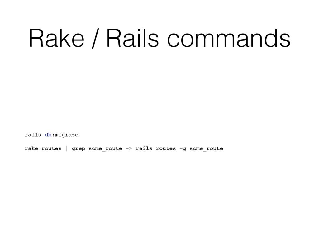 Rake / Rails commands rails db:migrate rake rou...