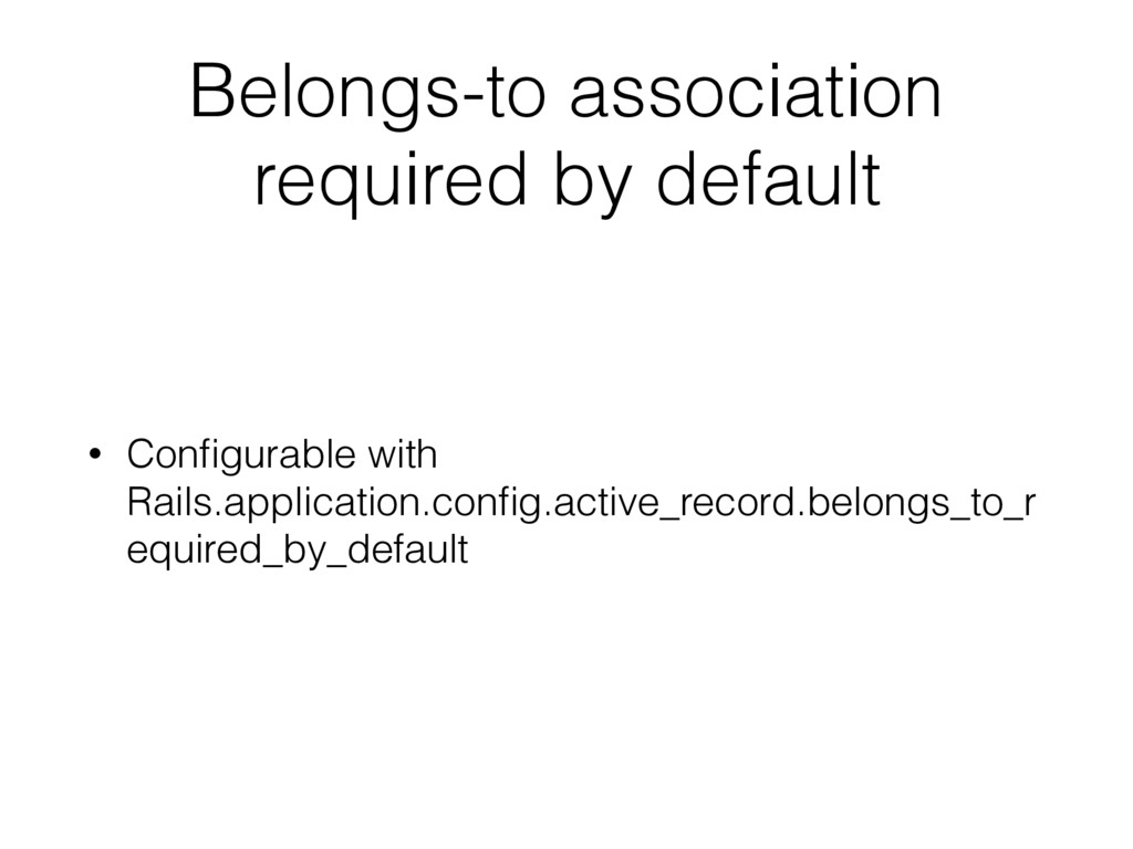 Belongs-to association required by default • Co...