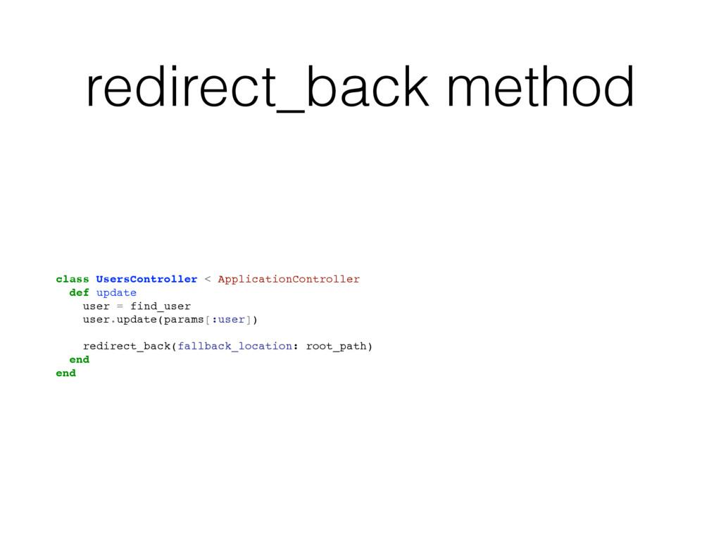 redirect_back method class UsersController < Ap...