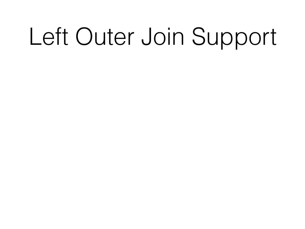 Left Outer Join Support