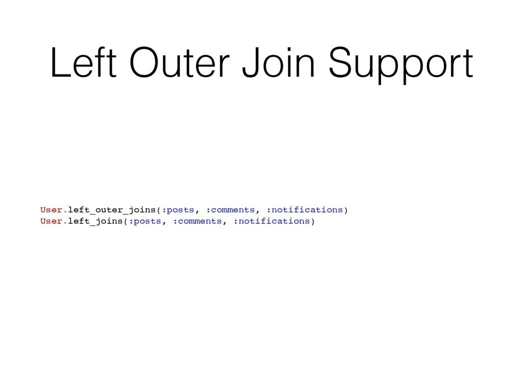 Left Outer Join Support User.left_outer_joins(:...