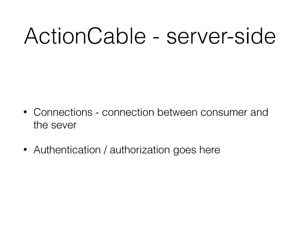 ActionCable - server-side • Connections - conne...