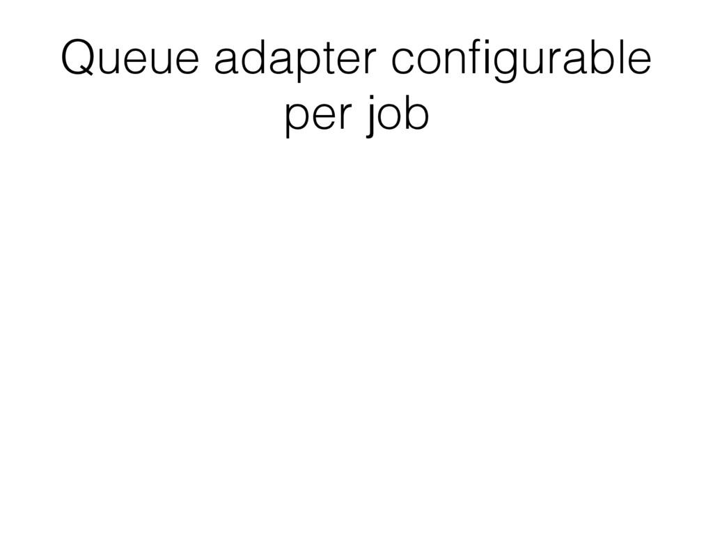 Queue adapter configurable per job