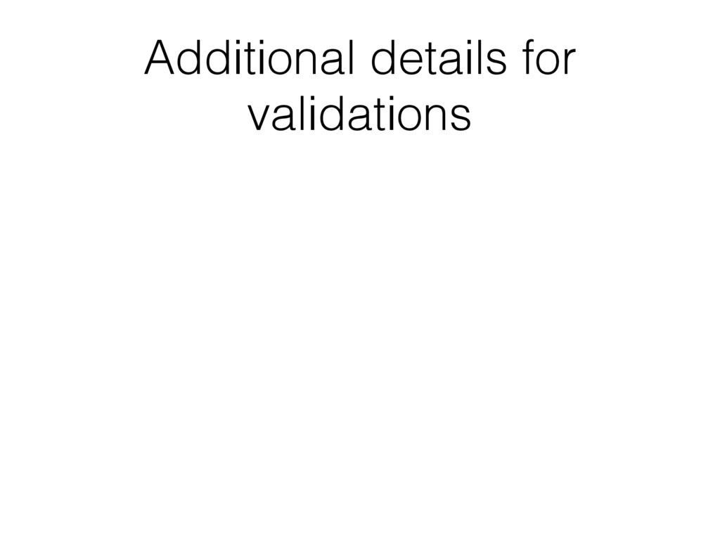 Additional details for validations