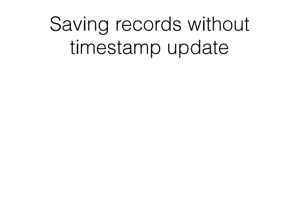 Saving records without timestamp update