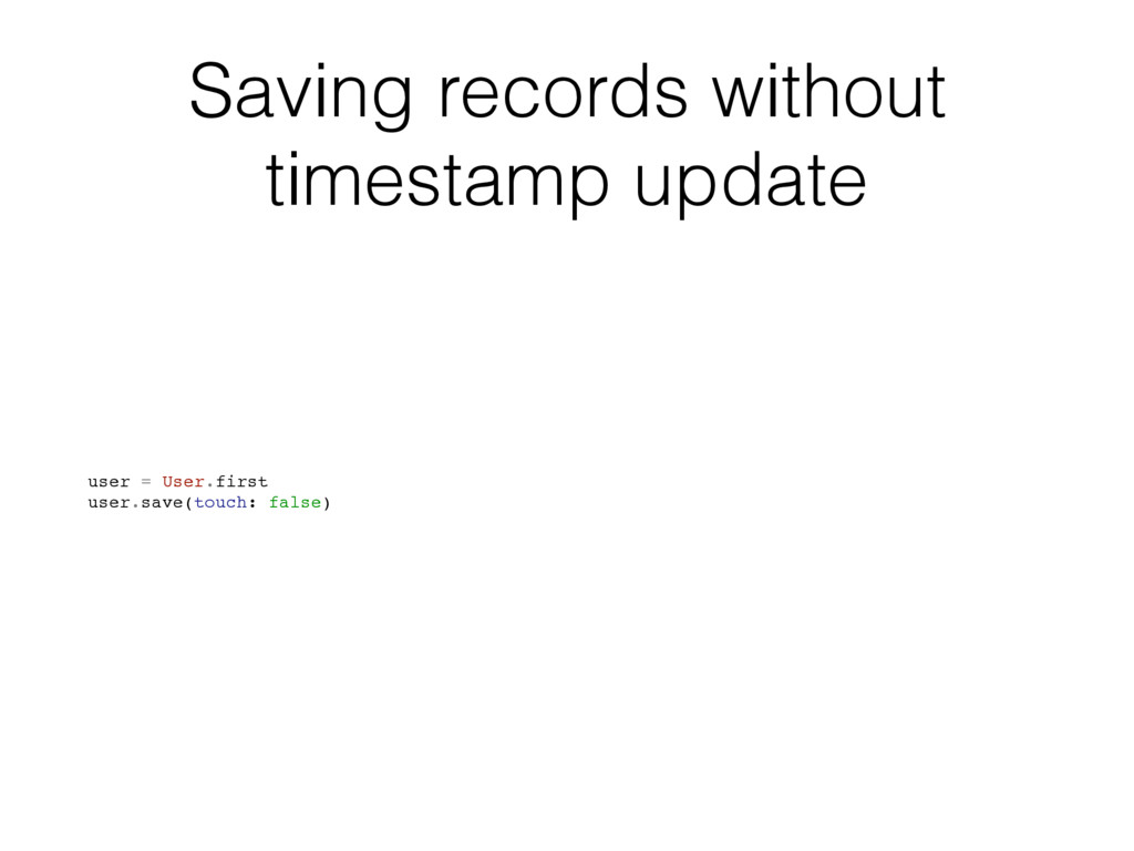 Saving records without timestamp update user = ...
