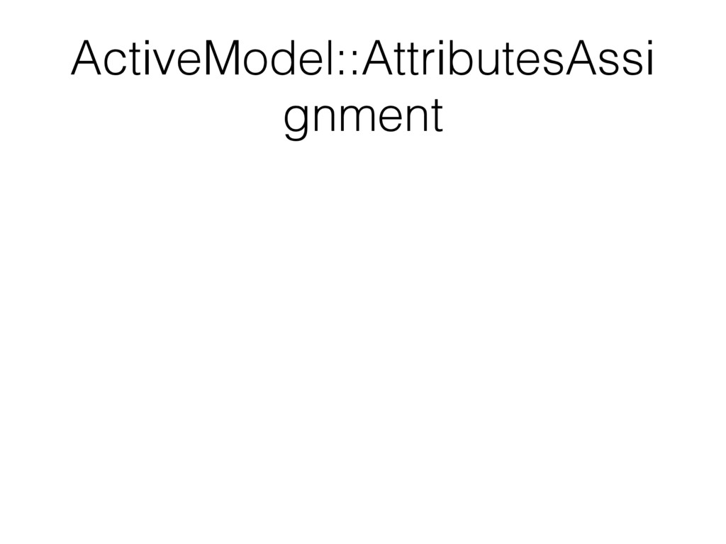ActiveModel::AttributesAssi gnment